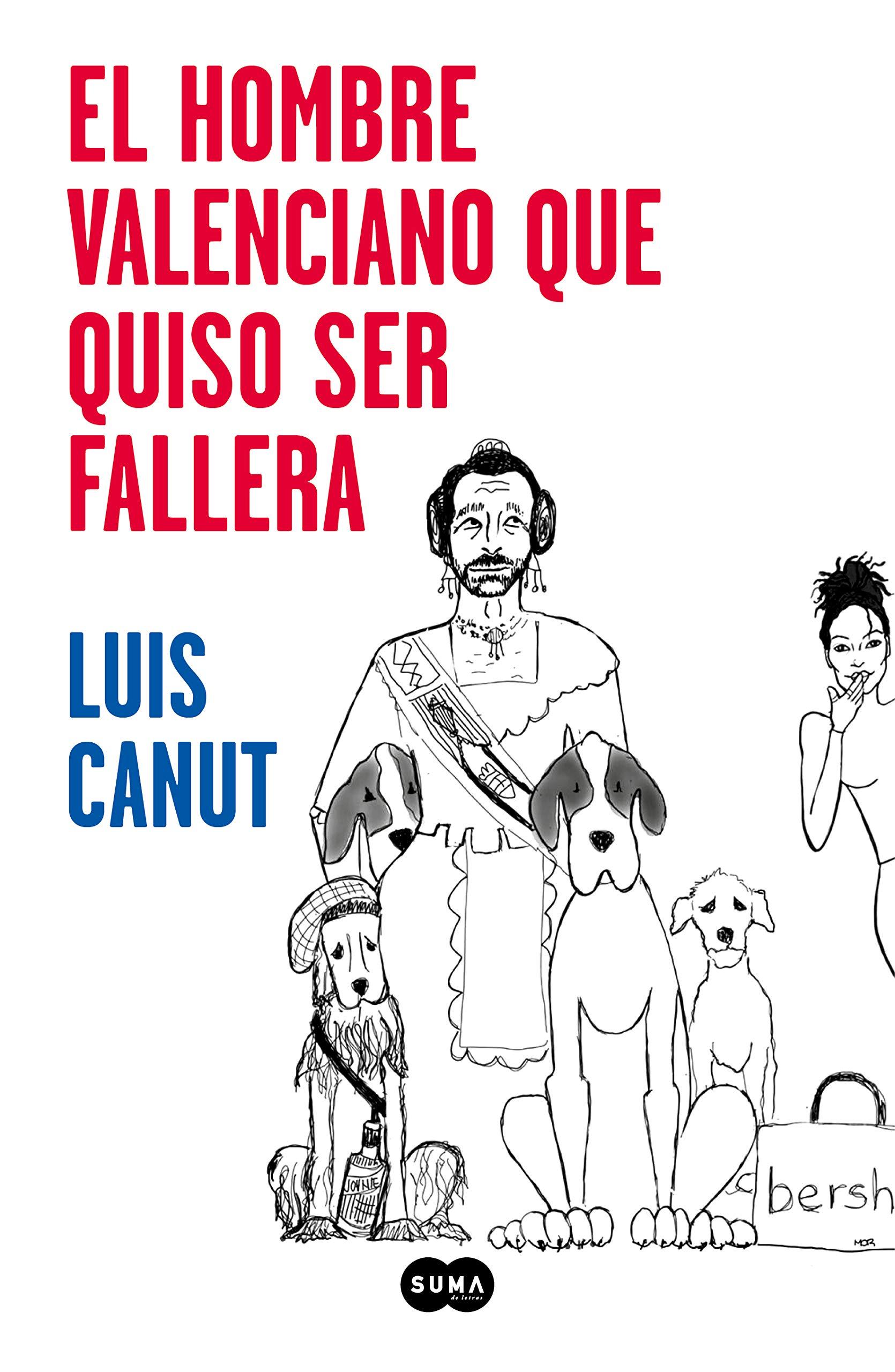 El hombre valenciano que quiso ser fallera: Amazon.es: Luis Canut: Libros
