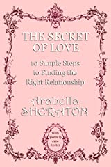 The Secret of Love: 10 Simple Steps to Finding the Right Relationship Kindle Edition