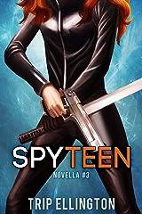 SpyTeen, Novella #3 (A Science Fiction Spy Series) Kindle Edition