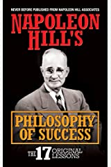 Napoleon Hill's Philosophy of Success: The 17 Original Lessons Kindle Edition