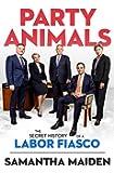 Party Animals: The secret history of a Labor fiasco