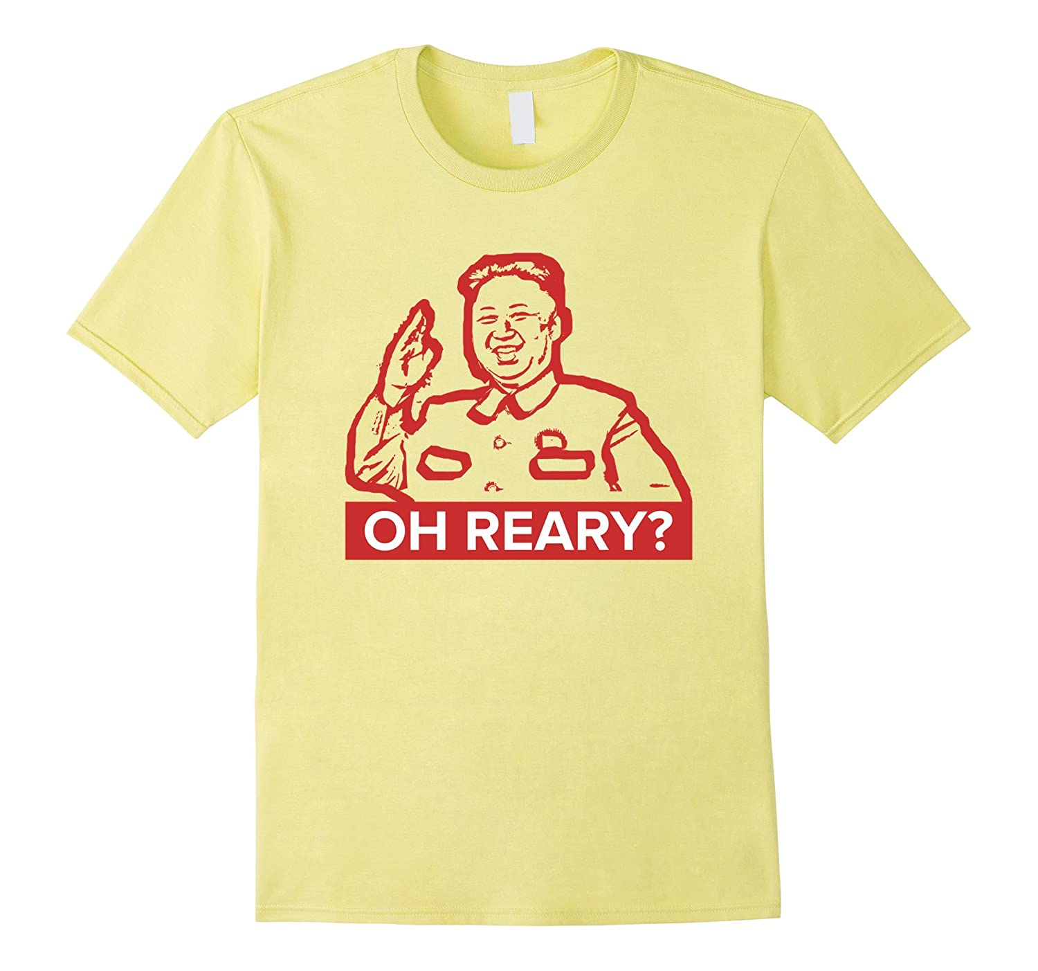 Oh Reary? Funny Communist North Korea T-Shirt-CD