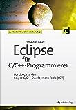 Eclipse für C/C++-Programmierer: Handbuch zu den Eclipse C/C++ Development Tools (CDT) (German Edition)