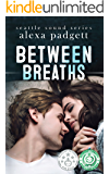 Between Breaths: A Bad Boy Rockstar Romance (The Seattle Sound Series Book 2)