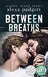 Between Breaths: A Bad Boy Rockstar Romance (The Seattle Sound Series Book 2)