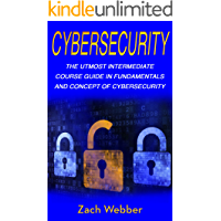 Cybersecurity: The Utmost Intermediate Course Guide in the Fundamentals and Concept of Cybersecurity