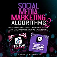 Social Media Marketing Algorithms 2: Passive Income Ideas: 2 Books in 1. $10,000/Month Business Plan Using Your Personal…