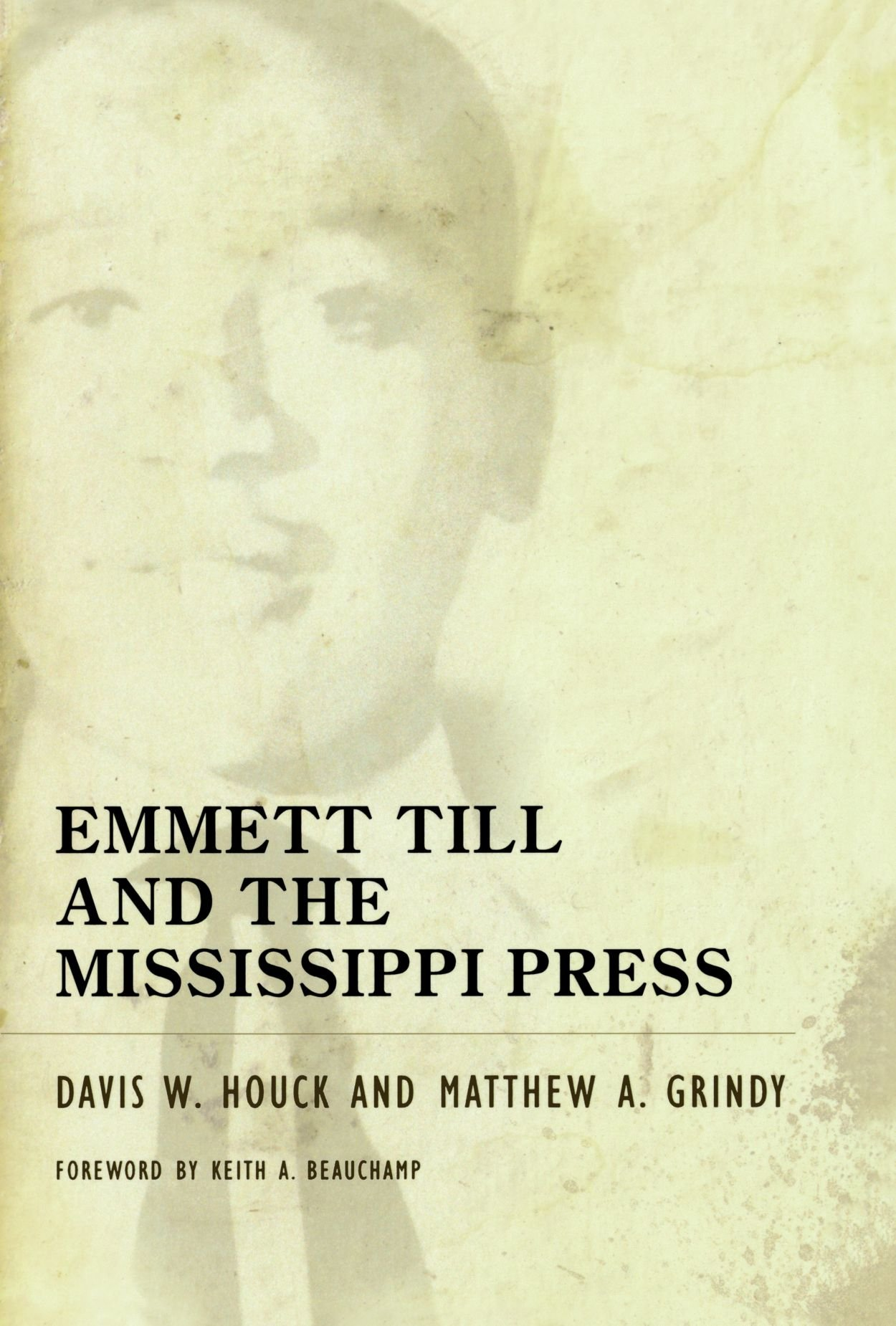 emmett till and the mississippi press davis w houck matthew a emmett till and the mississippi press davis w houck matthew a grindy keith a beauchamp 9781604738506 amazon com books