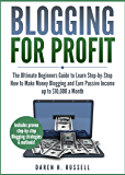 Blogging for Profit: The Ultimate Beginners Guide to Learn Step-by-Step How to Make Money Blogging and Earn Passive Income up to 10,000 a Month. (Bonus Lessons: Linking Social Media to Your Blog)