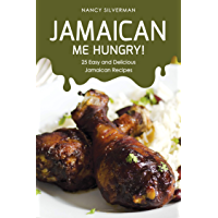 Jamaican Me Hungry!: 25 Easy and Delicious Jamaican Recipes (English Edition)