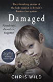 Damaged: Heartbreaking stories from the care home kids who survived Britain's broken system