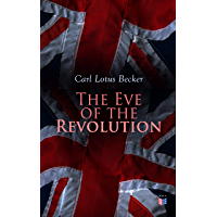 The Eve of the Revolution: A Chronicle of the Breach With England (English Edition)