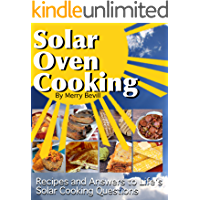 Solar Oven Cooking: Recipes and Answers to Life's Solar Cooking Questions (Solar Oven Cooking Series Book 1)