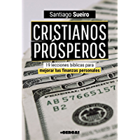 Cristianos Prósperos: 19 lecciones bíblicas para mejorar tus finanzas personales (Spanish Edition)