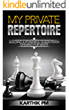 My Private Repertoire: Building a Powerful Queen Pawn Opening for White (Chess Openings Book 1)