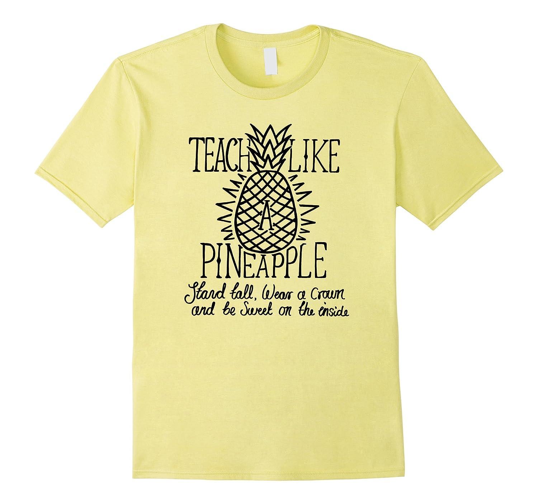 fb958064ba Teach Like A Pineapple Teacher Shirt – Cute Teacher Shirts – Anztee.com