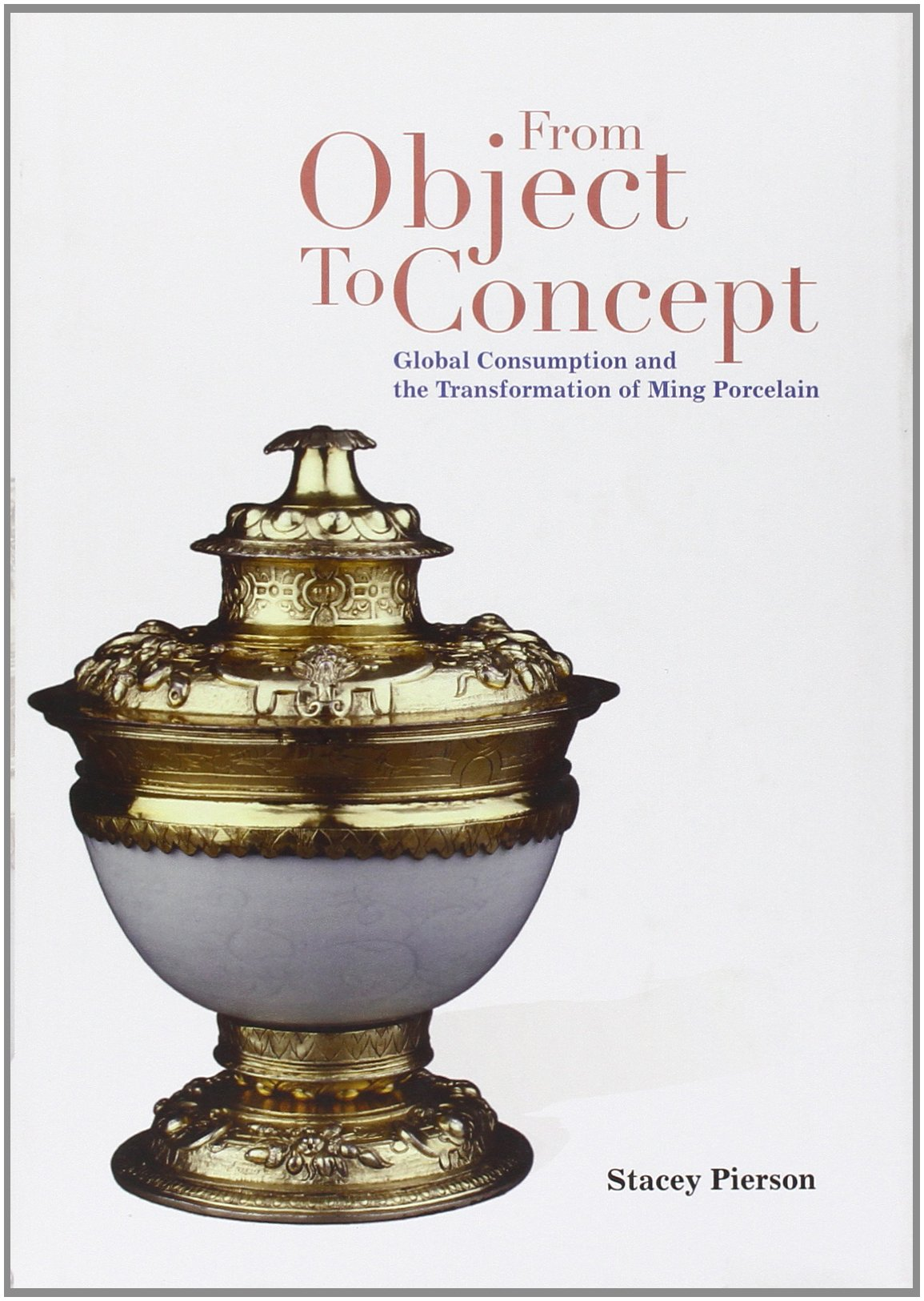 Download From Object to Concept: Global Consumption and the Transformation of Ming Porcelain pdf epub