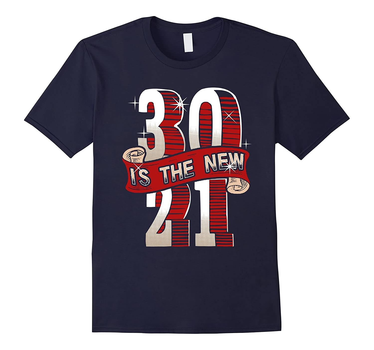 30 Is The New 21 TShirt - Funny 30th Birthday Shirt-PL