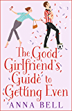 The Good Girlfriend's Guide to Getting Even: The new laugh-out-loud love story for the summer