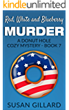 Red, White and Blueberry Murder: A Donut Hole Cozy Mystery - Book 7