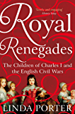 Royal Renegades: The Children of Charles I and the English Civil Wars