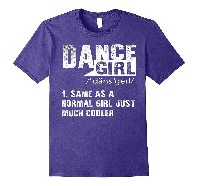 69d7d6fbb Dance Girl Definition Funny T shirt-RT – Rateeshirt