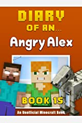 Diary of an Angry Alex: Book 15 [An Unofficial Minecraft Book] Kindle Edition