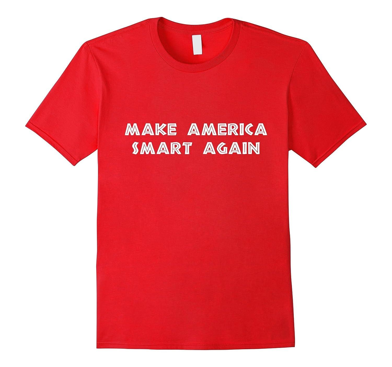 Make America Smart Again T-Shirt Gift anti-Trump 2016-CD