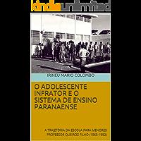O ADOLESCENTE INFRATOR E O SISTEMA DE ENSINO PARANAENSE: A TRAJETÓRIA DA ESCOLA PARA MENORES PROFESSOR QUEIROZ FILHO (1965-1992)