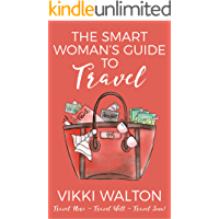 The Smart Woman's Guide to Travel: Travel More, Travel Well, Travel Soon.