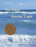 THE WHITE RUSSIAN CAPER: A DAMIEN DICKENS MYSTERY (Damien Dickens Mysteries Book 2)