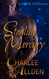 Stealing Mercury (Arena Dogs Book 1)
