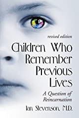 Children Who Remember Previous Lives: A Question of Reincarnation, rev. ed. Kindle Edition
