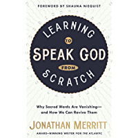 Learning to Speak God from Scratch: Why Sacred Words Are Vanishing--and How We Can Revive Them (English Edition)