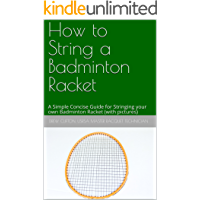 How to String a Badminton Racket (with pictures): A Simple Concise Guide for Stringing your own Badminton Racket
