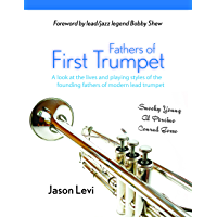 Fathers of First Trumpet: A look at the lives and playing styles of the founding fathers of the modern lead trumpet… book cover