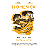 Homesick: Why I Live in a Shed (English Edition)