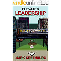 Elevated Leadership: A Pitch-By-Pitch Guide To Business, Life, and Baseball
