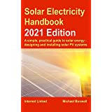 The Solar Electricity Handbook – 2021 Edition: A simple, practical guide to solar energy – designing and installing solar pho