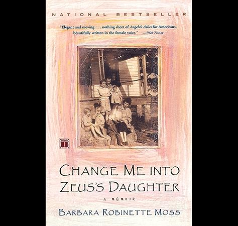 Amazon Com Change Me Into Zeus S Daughter A Memoir Ebook Moss Barbara Robinette Kindle Store