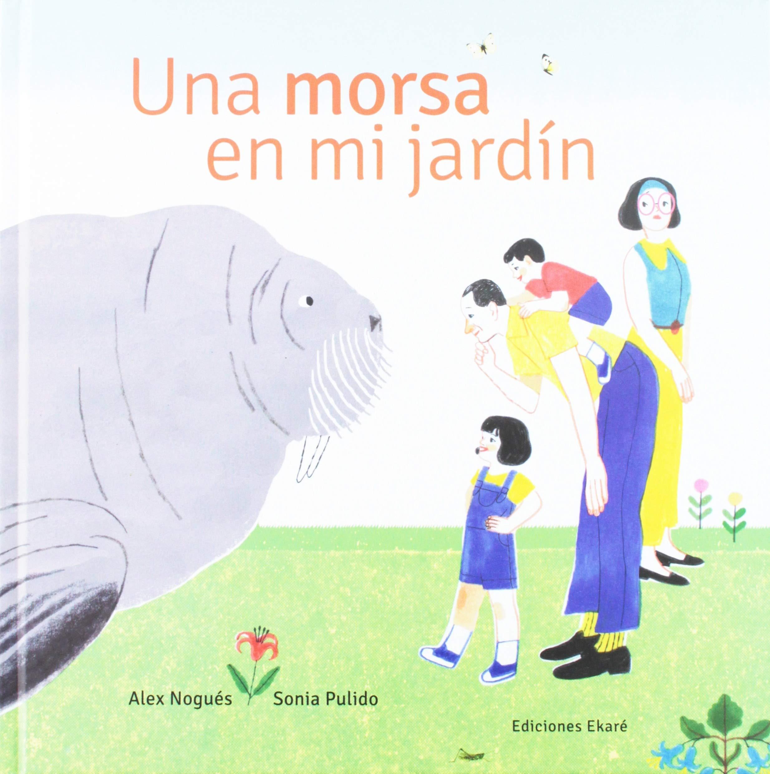 Una morsa en mi jardín: Amazon.es: Alex Nogués Otero, Sonia Pulido Flores: Libros