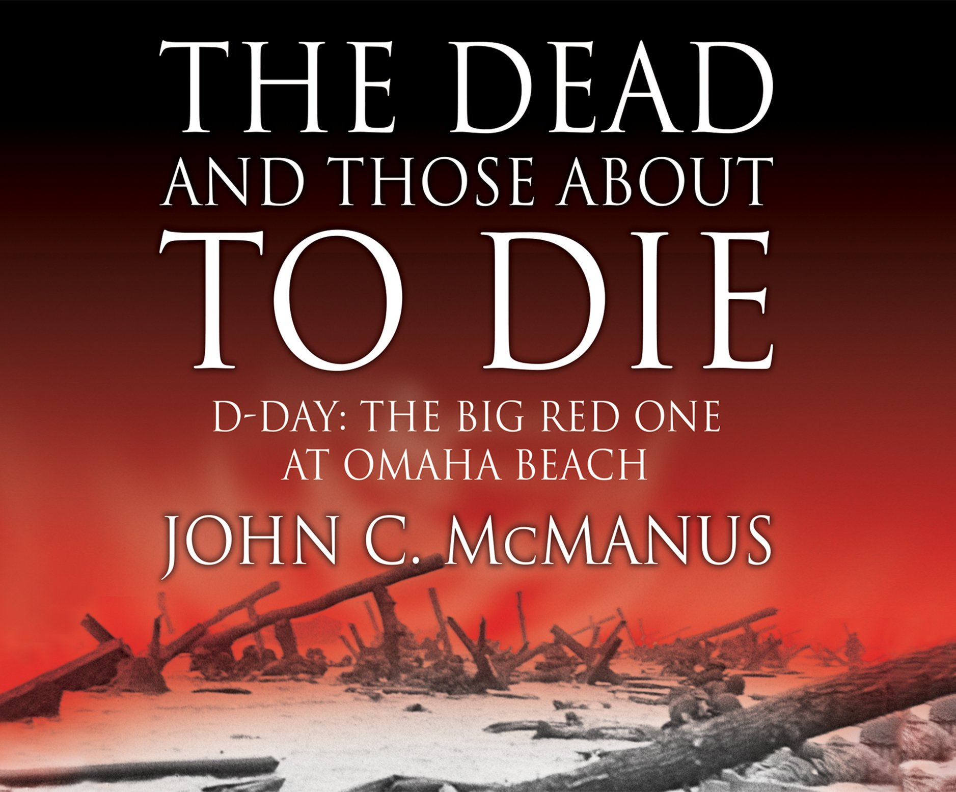 Download The Dead And Those About To Die: D-Day: The Big Red One at Omaha Beach PDF