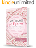 Macramé for Beginners: The Essential Guide to Projects and Patterns to Easily Improve Your Home Décor and Craft Trendy…