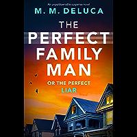 The Perfect Family Man: An unputdownable suspense novel
