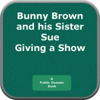 Bunny Brownand his Sister Sue Giving a Show