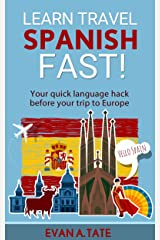 Learn Travel Spanish FAST!: Your language hack before your trip to Europe or Latin America (Travel Language School) Kindle Edition