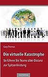 Die virtuelle Katastrophe: So führen Sie Teams über Distanz zur Spitzenleistung