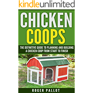 Chicken Coops The Definitive Guide To Planning And Building A Chicken Coop From Start To Finish (Chicken Coop Plans…