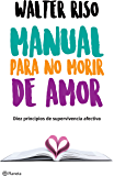 Manual para no morir de amor (Edición mexicana): Diez principios de supervivencia afectiva (Spanish Edition)