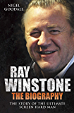 Ray Winstone: The Biography. The Story of the Ultimate Screen Hard Man.